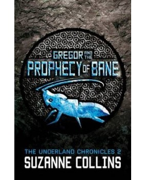 Gregor and the Prophecy of Bane (The Underland Chronicles 2)