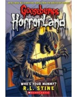 Goosebumps Horrorland 6 - Who's Your Mummy?