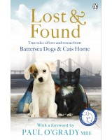 Lost & Found - True tales of love and rescue from Battersea Dogs and cats