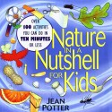 Nature in a Nutshell for Kids: Over 100 Activities You Can Do in Ten Minutes or Less (Children's)