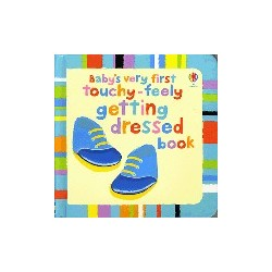 Baby's very first touchy-feely getting dressed book