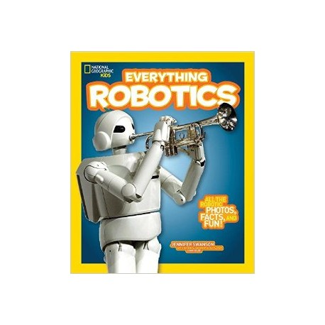 Everything Robotics (national geographic kids)