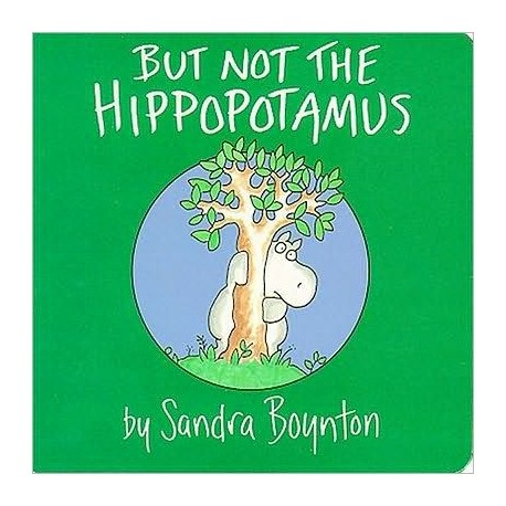 But not the Hippopotamus